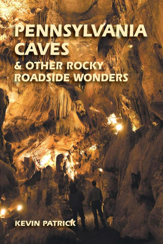 Pennsylvania Caves & Other Rocky Roadside Wonde...