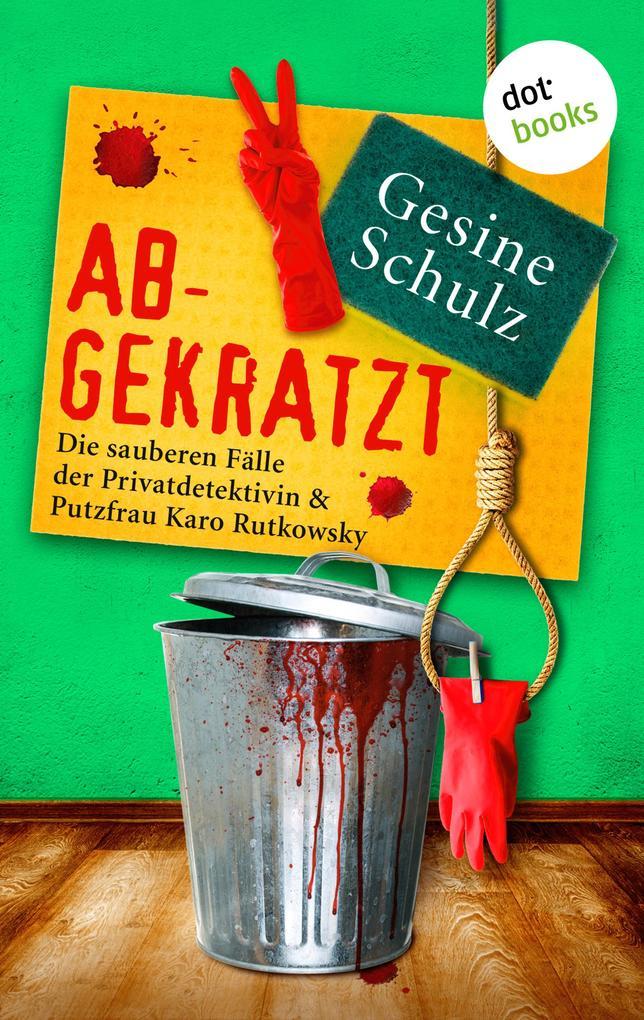 Abgekratzt: Die sauberen Fälle der Privatdetektivin & Putzfrau Karo Rutkowsky - Band 2 als eBook