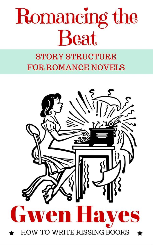 Romancing the Beat: Story Structure for Romance...