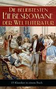 Die beliebtesten Liebesromane der Weltliteratur (15 Klassiker in einem Buch - Vollständige deutsche Ausgaben)