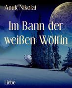 Im Bann der weißen Wölfin