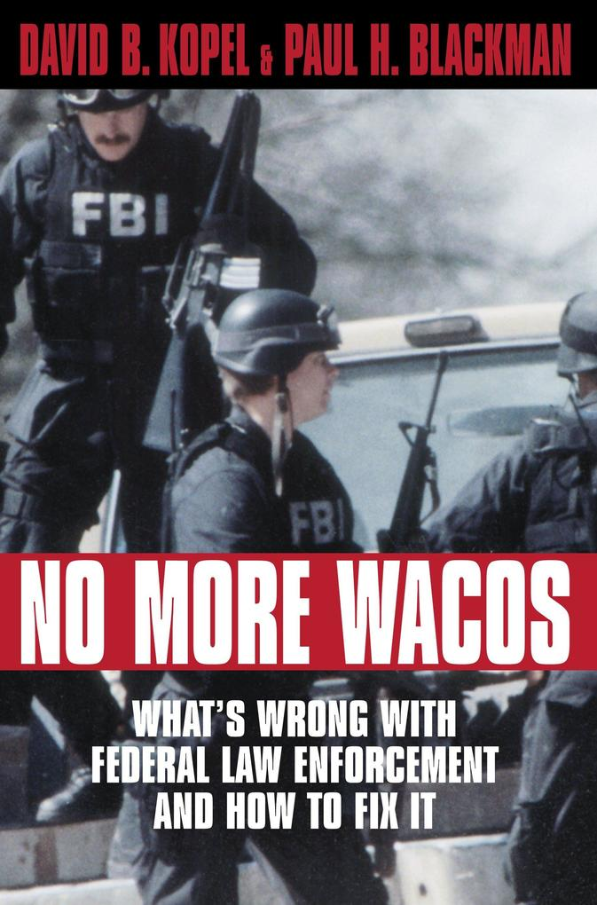 No More Wacos: What's Wrong with Federal Law Enforcement and How to Fix It als Buch