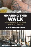 Sharing This Walk: An Ethnography of Prison Life and the PCC in Brazil