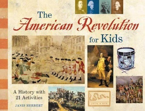 The American Revolution for Kids: A History with 21 Activities als Taschenbuch
