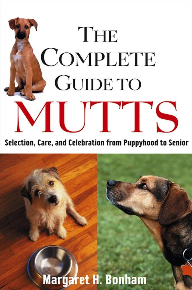 The Complete Guide to Mutts: Selection, Care and Celebration from Puppyhood to Senior als Taschenbuch