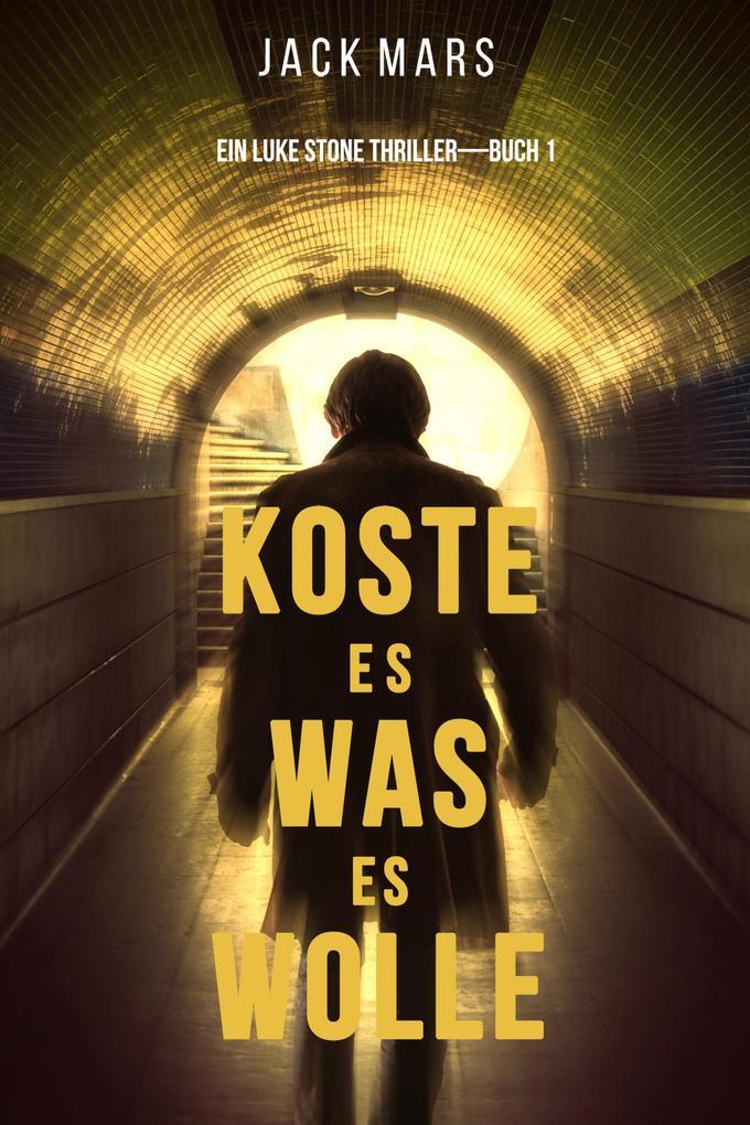 Koste Es Was Es Wolle (Ein Luke Stone Thriller'Buch 1) als eBook