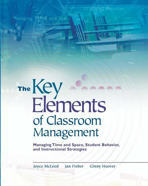 The Key Elements of Classroom Management: Managing Time and Space, Student Behavior, and Instructional Strategies als Taschenbuch