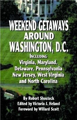 Weekend Getaways Around Washington, D.C.: Including Virginia, Maryland, Delaware, Pennsylvania, New Jersey, West Virginia, and North Carolina als Taschenbuch