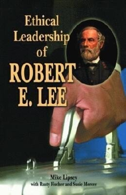 Ethical Leadership of Robert E. Lee als Taschenbuch