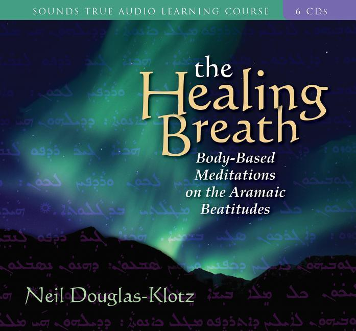 The Healing Breath: Body-Based Meditations on the Aramaic Beatitudes [With Study Guide] als Hörbuch