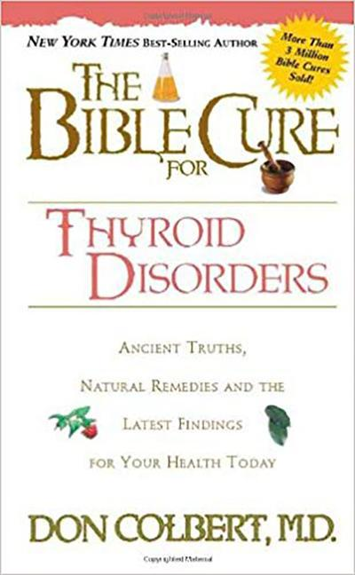 The Bible Cure for Thyroid Disorders: Ancient Truths, Natural Remedies and the Latest Findings for Your Health Today als Taschenbuch