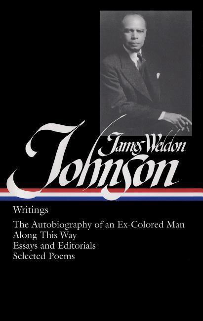James Weldon Johnson: Writings (Loa #145): The Autobiography of an Ex-Colored Man / Along This Way / Essays and Editorials / Selected Poems als Buch