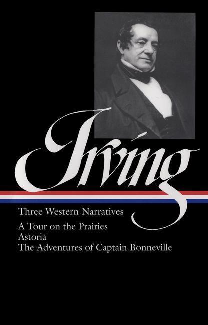Washington Irving: Three Western Narratives: A Tour on the Prairies/Astoria/The Adventures of Captain Bonneville als Buch