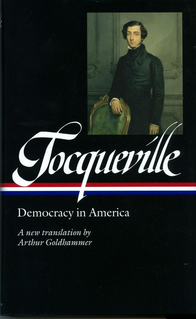 Alexis de Tocqueville: Democracy in America (Loa #147): A New Translation by Arthur Goldhammer als Buch