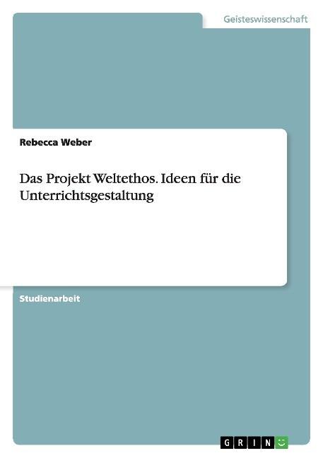 Das Projekt Weltethos. Ideen für die Unterricht...
