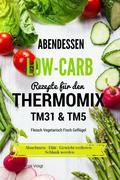Abendessen Low-Carb Rezepte für den Thermomix TM31 & TM5 Fleisch Vegetarisch Fisch Geflügel