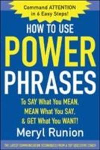 How to Use Power Phrases to Say What You Mean, Mean What You Say, & Get What You Want als Taschenbuch