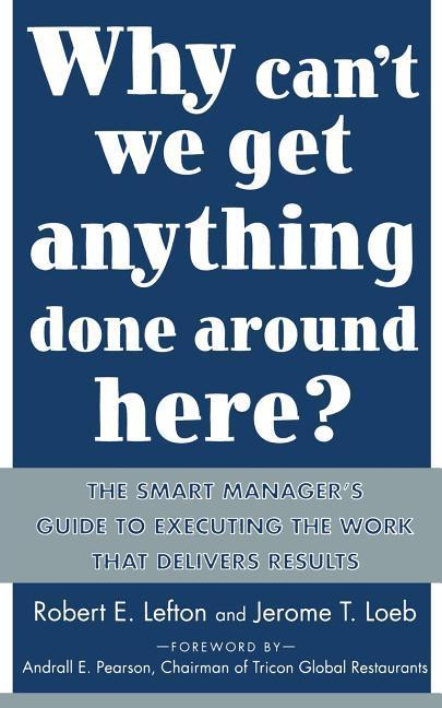 Why Can't We Get Anything Done Around Here?: The Smart Manager's Guide to Executing the Work That Delivers Results: The Smart Manager's Guide to Execu als Taschenbuch