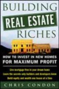 Building Real Estate Riches: How to Invest in New Homes for Maximum Profit als Taschenbuch