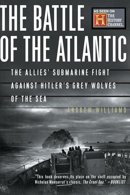 The Battle of the Atlantic: The Allies' Submarine Fight Against Hitler's Gray Wolves of the Sea als Taschenbuch