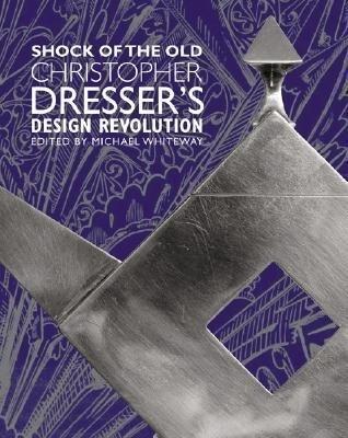Shock of the Old: Christopher Dresser's Design Revolution als Buch