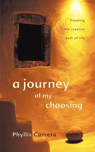 A Journey of My Choosing: Traveling the Creative Path of Life als Taschenbuch