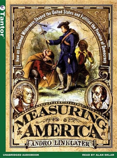 Measuring America: How an Untamed Wilderness Shaped the United States and Fulfilled the Promise of Democracy als Hörbuch