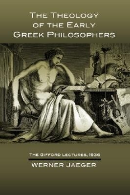The Theology of the Early Greek Philosophers: The Gifford Lectures, 1936 als Taschenbuch