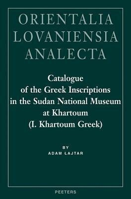Catalogue of the Greek Inscriptions in the Sudan National Museum at Khartoum (I. Khartoum Greek) als Buch