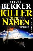 Killer ohne Namen: Thriller (Alfred Bekker, #10)