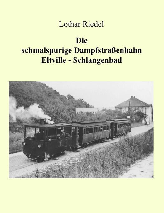Die schmalspurige Dampfstraßenbahn Eltville-Schlangenbad als Buch