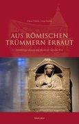 Aus römischen Trümmern erbaut