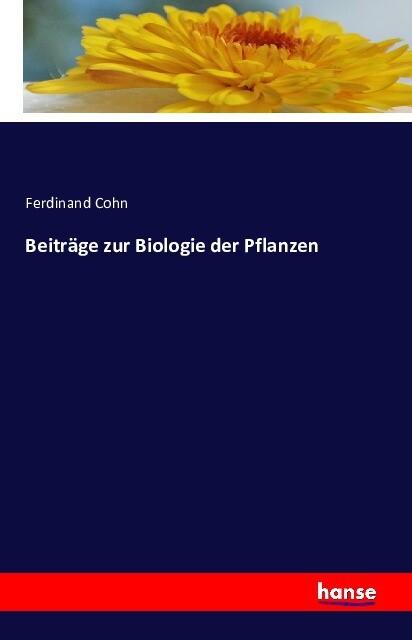 Beiträge zur Biologie der Pflanzen als Buch von...