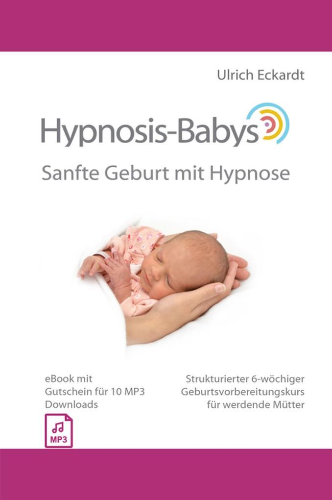 Hypnosis-Babys - Sanfte Geburt mit Hypnose als eBook