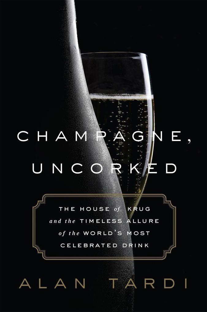 Champagne, Uncorked als eBook Download von Alan...