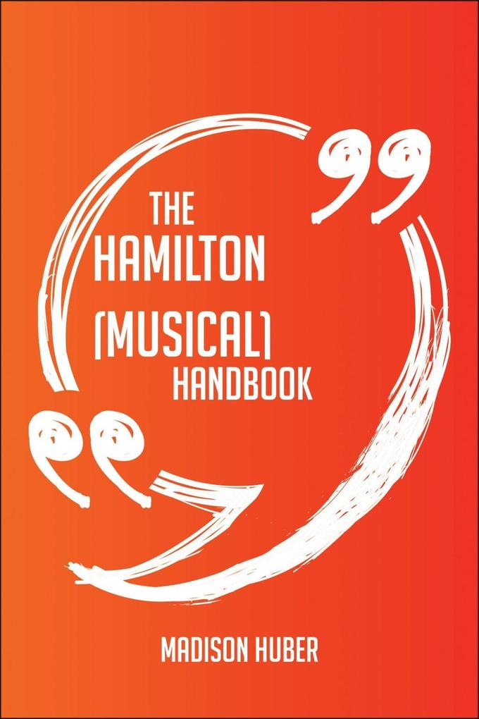 The Hamilton (musical) Handbook - Everything Yo...