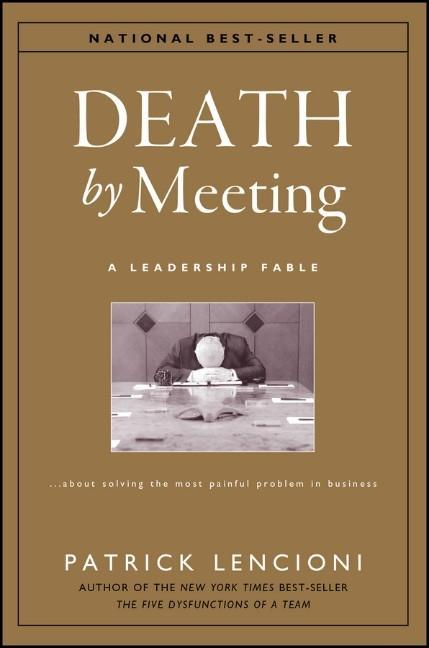The Death by Meeting: A Leadership Fable... About Solv Ing the Most Painful Problem in Business als Buch