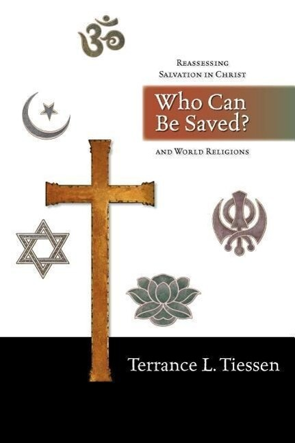 Who Can Be Saved?: Reassessing Salvation in Christ and World Religions als Taschenbuch