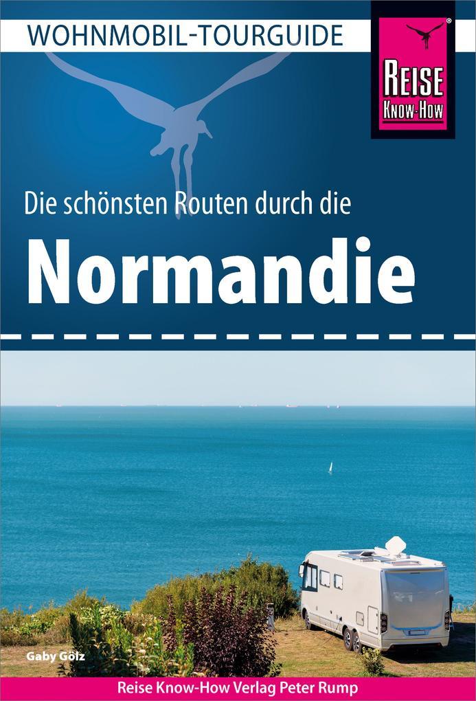 Reise Know-How Wohnmobil-Tourguide Normandie: Die schönsten Routen als eBook