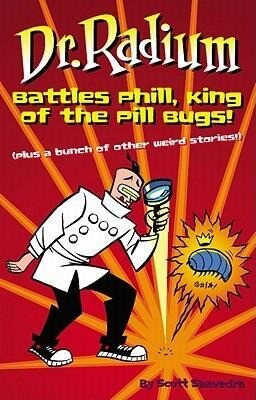 Dr. Radium Battles Phill, King of the Pill Bugs: Plus a Bunch of Other Weird Stories als Taschenbuch