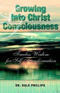 Growing Into Christ's Consciousness: Timeless Wisdom for Self-Transformation als Taschenbuch