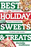 Best Holiday Sweets & Treats: Good and Simple Family Favorites to Bake and Share