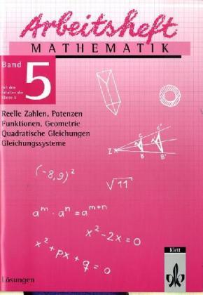 Arbeitsheft Mathematik 5. Lösungen. Reelle Zahlen, Potenzen, Quadratische Gleichungen, Funktionen, Geometrie, Gleichungssysteme als Buch