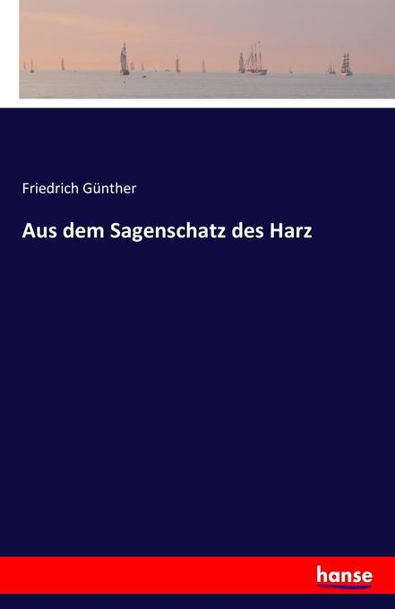 Aus dem Sagenschatz des Harz als Buch von Fried...