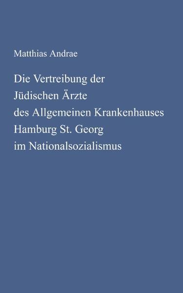 Die Vertreibung der Jüdischen Ärzte des Allgemeinen Krankenhauses Hamburg St. Georg im Nationalsozialismus als Buch
