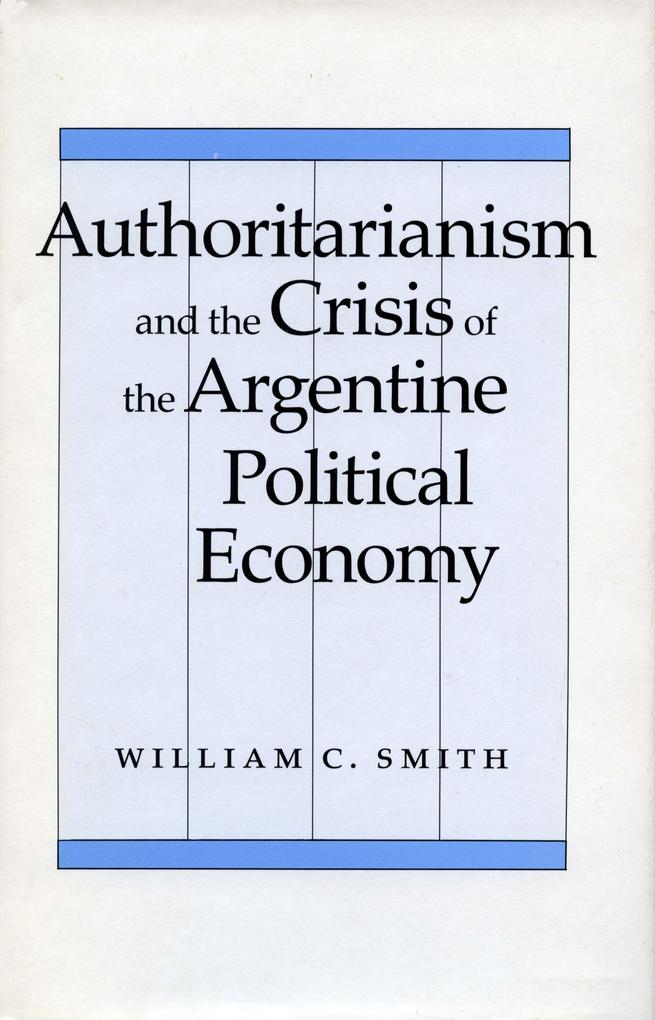 Authoritarianism and the Crisis of the Argentine Political Economy als Taschenbuch