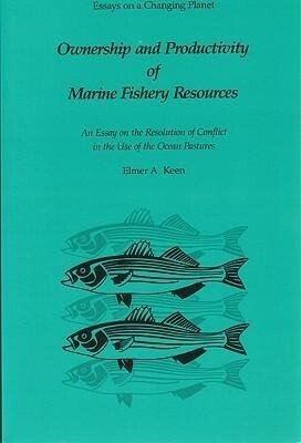 Ownership and Productivity of Marine Fishery Resources: An Essay on the Resolution of Conflict in the Use of the Ocean Pastures als Taschenbuch