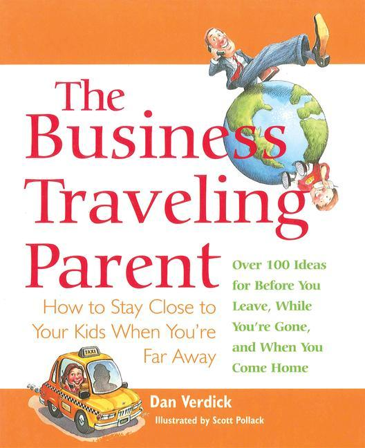 The Business Traveling Parent: How to Stay Close to Your Kids When You're Far Away als Taschenbuch