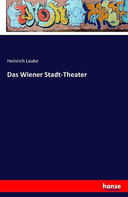 Das Wiener Stadt-Theater als Buch von Heinrich ...