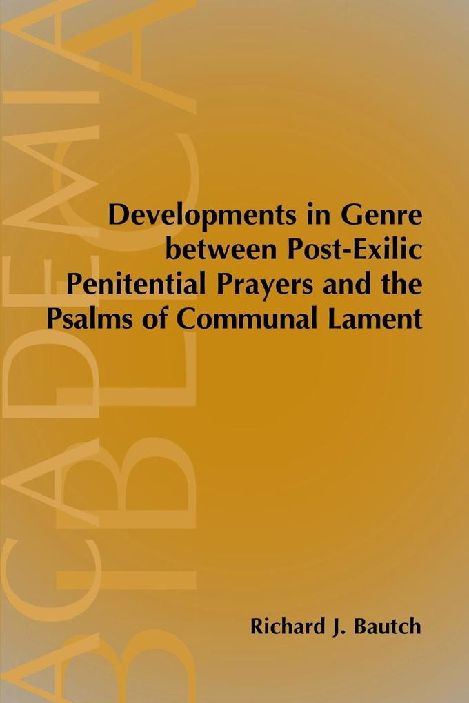 Developments in Genre between Post-Exilic Penitential Prayers and the Psalms of Communal Lament als Taschenbuch